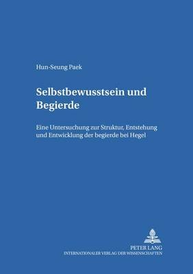 Selbstbewutsein Und Begierde - Eine Untersuchung Zur Struktur, Entstehung Und Entwicklung Der Begierde Bei Hegel (German,...
