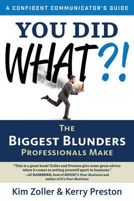 You Did What?! - The Biggest Blunders Professionals Make (Paperback): Kim Zoller, Kerry Preston