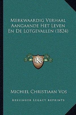 Merkwaardig Verhaal Aangaande Het Leven En de Lotgevallen (1824) (Paperback): Michiel Christiaan Vos