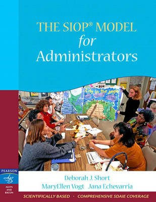 The SIOP Model for Administrators (Paperback): MaryEllen Vogt, Jana Echevarria, Deborah J Short
