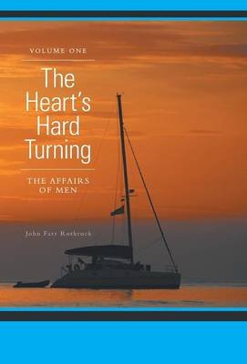 The Heart's Hard Turning - The Affairs of Men (Hardcover): John Farr Rothrock