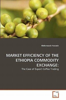 Market Efficiency of the Ethiopia Commodity Exchange (Paperback): Abdurezack Hussein