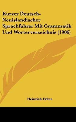 Kurzer Deutsch-Neuislandischer Sprachfuhrer Mit Grammatik Und Worterverzeichnis (1906) (English, German, Hardcover): Heinrich...