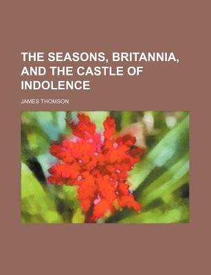The Seasons, Britannia, and the Castle of Indolence (Paperback): James Thomson