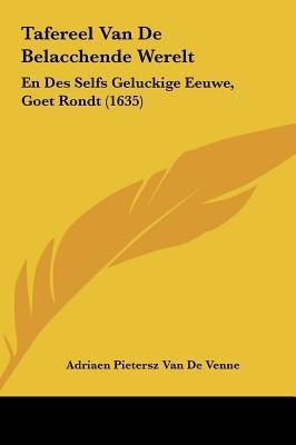 Tafereel Van de Belacchende Werelt - En Des Selfs Geluckige Eeuwe, Goet Rondt (1635) (Chinese, Dutch, English, Hardcover):...
