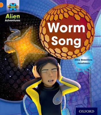 Project X: Alien Adventures: Orange: Worm Song (Paperback): Mike Brownlow