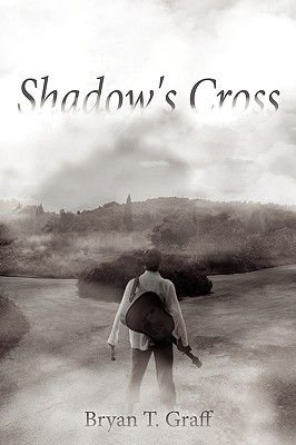 Shadow's Cross (Paperback): Bryan T. Graff
