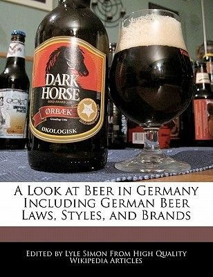 A Look at Beer in Germany Including German Beer Laws, Styles, and Brands (Paperback): Lyle Simon