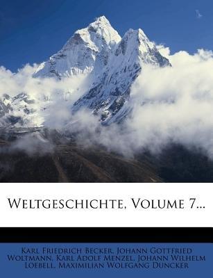 Weltgeschichte, Volume 7... (English, German, Paperback): Karl Friedrich Becker