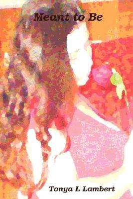 Meant to Be (Paperback): Tonya L Lambert