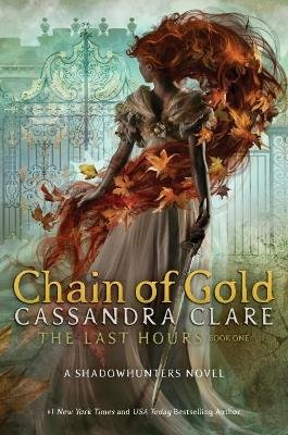 Chain Of Gold - The Last Hours: Book 1 (Hardcover): Cassandra Clare