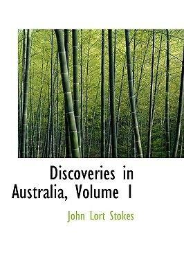 Discoveries in Australia, Volume 1 (Paperback): John Lort Stokes