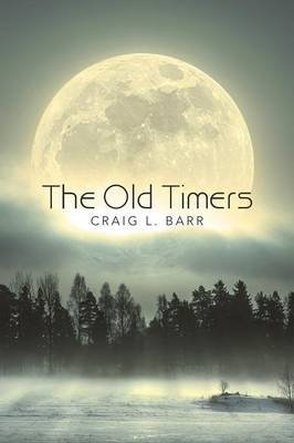 The Old Timers (Paperback): Craig L Barr