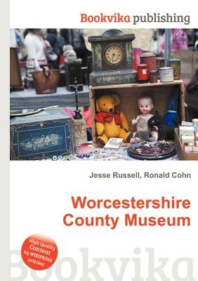 Worcestershire County Museum (Paperback): Jesse Russell, Ronald Cohn