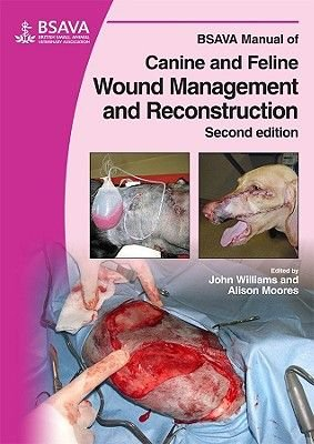 BSAVA Manual of Canine and Feline Wound Management and Reconstruction (Paperback, 2nd Revised edition): John M. Williams,...