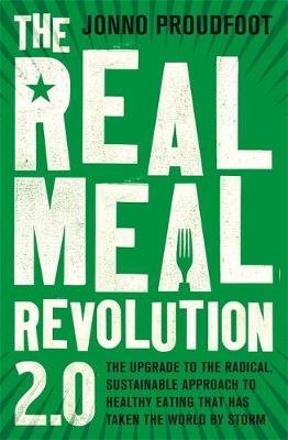 The Real Meal Revolution 2.0 - The upgrade to the radical, sustainable approach to healthy eating that has taken the world by...