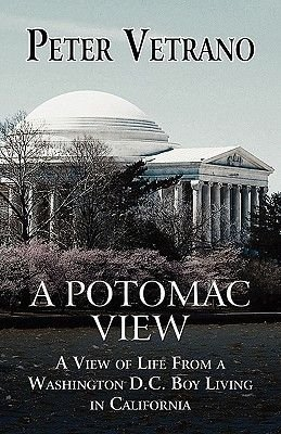 A Potomac View - A View of Life from a Washington, D.C., Boy Living in California (Paperback): Peter Vetrano