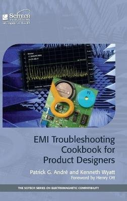 EMI Troubleshooting Cookbook for Product Designers (Hardcover): Patrick G. Andre, Kenneth Wyatt