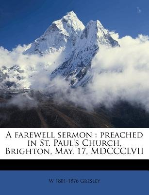 A Farewell Sermon - Preached in St. Paul's Church, Brighton, May, 17, MDCCCLVII (Paperback): W 1801 Gresley