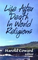 Life After Death in World Religions (Paperback): Harold G Coward