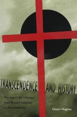 Transcendence and History - The Search for Ultimacy from Ancient Societies to Postmodernity (Paperback): Glenn Hughes