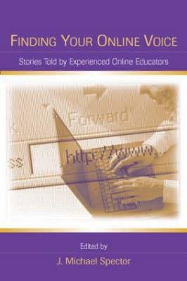 Finding Your Online Voice - Stories Told by Experienced Online Educators (Hardcover): J. Michael Spector