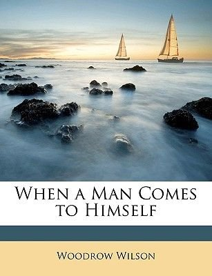 When a Man Comes to Himself (Paperback): Woodrow Wilson