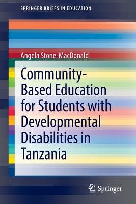 Community-based Education for Students with Developmental Disabilities in Tanzania (Paperback, 2014): Angela Stone-MacDonald