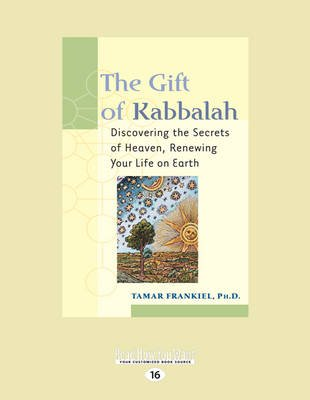 The Gift of Kabbalah - Discovering the Secrets of Heaven, Renewing Your Life on Earth (Large print, Paperback, [Large Print]):...