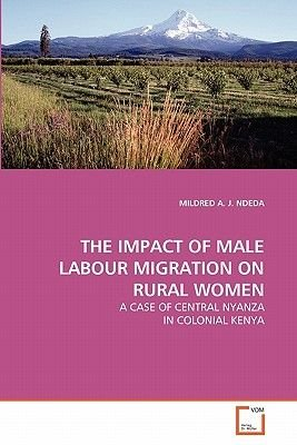 The Impact of Male Labour Migration on Rural Women (Paperback): Mildred A. J. Ndeda