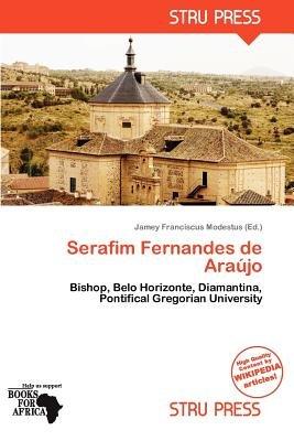 Serafim Fernandes de Ara Jo (Paperback): Jamey Franciscus Modestus