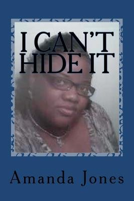 I Can't Hide It (Paperback): Amanda Jones
