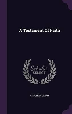 A Testament of Faith (Hardcover): G. Bromley Oxnam