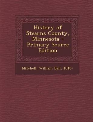 History of Stearns County, Minnesota (Paperback): William Bell Mitchell