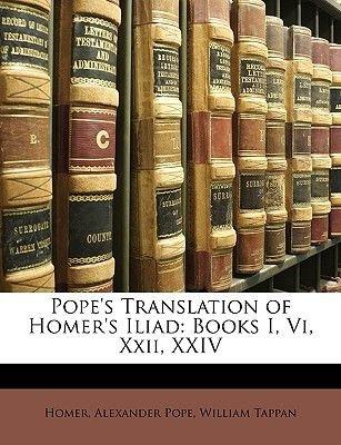 Pope's Translation of Homer's Iliad - Books I, VI, XXII, XXIV (Paperback): Homer, Alexander Pope, William Tappan,...