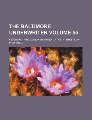 The Baltimore Underwriter Volume 55; A Monthly Publication Devoted to the Interests of Insurance (Paperback): Books Group