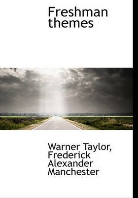 Freshman Themes (Hardcover): Warner Taylor, Frederick Alexander Manchester