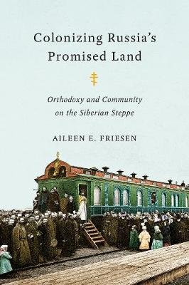 Colonizing Russia's Promised Land - Orthodoxy and Community on the Siberian Steppe (Hardcover): Aileen E. Friesen