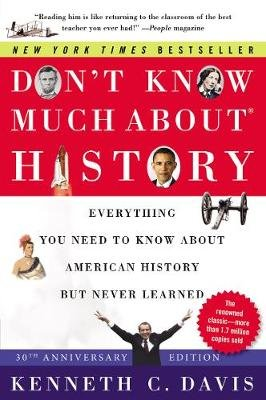 Don't Know Much About(r) History [30th Anniversary Edition] - Everything You Need to Know about American History But Never...