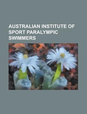 Australian Institute of Sport Paralympic Swimmers - Annabelle Williams, Ben Austin, Chantel Wolfenden, Danae Sweetapple, Ellie...