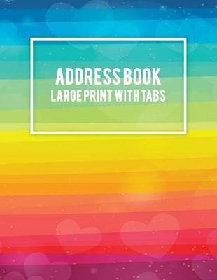 Address Book Large Print with Tabs - Lgbt Love Colorful, Address Book with Birthdays and Anniversaries, Tabs Book Large Print...