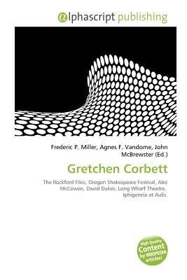 Gretchen Corbett (Paperback): Frederic P. Miller, Agnes F. Vandome, John McBrewster