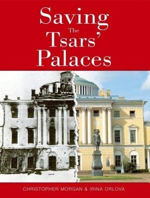 Saving the Tsar's Palaces (Electronic book text): Christopher Morgan, Irina Orlova