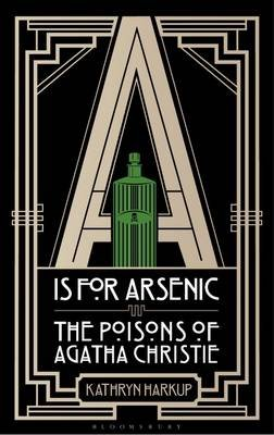 A is for Arsenic - The Poisons of Agatha Christie (Electronic book text): Kathryn Harkup