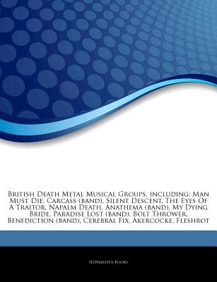 Articles on British Death Metal Musical Groups, Including - Man Must Die, Carcass (Band), Silent Descent, the Eyes of a...