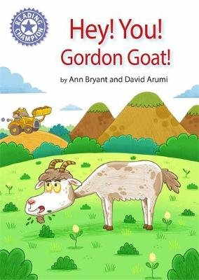 Reading Champion: Hey, You! Gordon Goat! - Independent Reading Purple 8 (Paperback): Ann Bryant