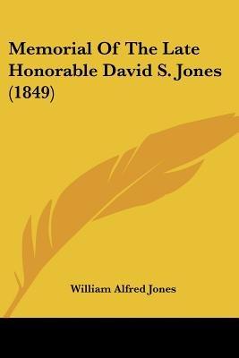 Memorial of the Late Honorable David S. Jones (1849) (Paperback): William Alfred Jones