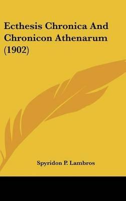 Ecthesis Chronica and Chronicon Athenarum (1902) (Hardcover): Spyridon Lambros