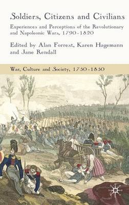 Soldiers, Citizens and Civilians - Experiences and Perceptions of the Revolutionary and Napoleonic Wars, 1790-1820 (Electronic...