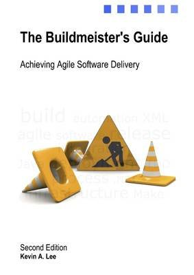 The Buildmeister's Guide : Second Edition: Achieving Agile Software Delivery (Electronic book text): Kevin A. Lee